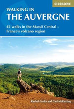 Walking in the Auvergne : 42 Walks in Volcano Country - Rachel Crolla