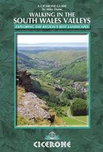 Walking in the South Wales Valleys : 25 Routes in the Historic Royal Forest - Mike Dunn