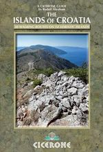 The Islands of Croatia : 30 Walks on 14 Adriatic Islands - Rudolf Abraham