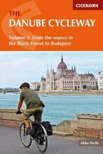 The Danube Cycleway: Volume 1 : From the Source in the Black Forest to Budapest - Mike Wells