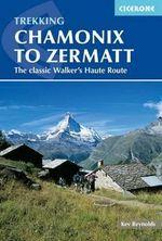 Chamonix to Zermatt : The Classic Walker's Haute Route - Kev Reynolds