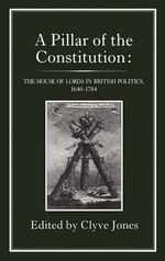 A Pillar of the Constitution : House of Lords in British Politics, 1603-1784