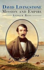 David Livingstone : Mission and Empire - Andrew Ross