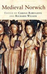 Medieval Norwich - Carole Rawcliffe