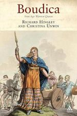 Boudica : Iron Age Warrior Queen - Richard Hingley