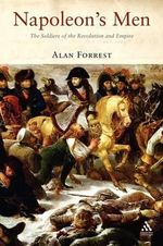 Napoleon's Men : The Soldiers of the Revolution and Empire - Alan Forrest