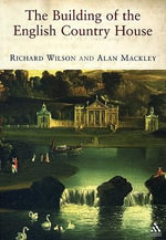 The Building of the English Country House, 1660-1880 : Creating Paradise - Richard Wilson