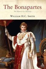 Bonapartes : A History of a Dynasty - William H.C. Smith