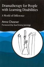 Dramatherapy for People with Learning Disabilities : A World of Difference - Anna Chesner