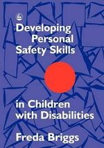 Developing Personal Safety Skills in Children with Disabilities - Freda Briggs