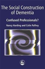 Social Construction of Dementia : Confused Professionals? - Colin Palfrey