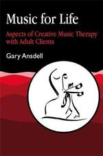 Music for Life : Aspects of Creative Music Therapy with Adult Clients - Gary Ansdell
