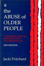 The Abuse of Older People : A Training Manual for Detection and Prevention - Jacki Pritchard