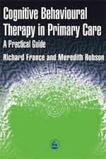 Cognitive Behaviour Therapy in Primary Care - Richard France