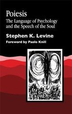 Poiesis : The Language of Psychology and the Speech of the Soul - Stephen K. Levine