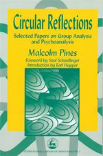 Circular Reflections : Selected Papers on Group Analysis and Psychoanalysis - Malcolm Pines