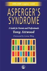 Asperger's Syndrome : A Guide for Parents and Professionals :  A Guide for Parents and Professionals - Tony Attwood