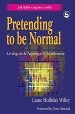 Pretending to be Normal : Living with Asperger's Syndrome - Liane Holliday Willey