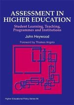 Assessment in Higher Education : Of Student Learning, Teaching, Programmes and Institutions - John Heywood