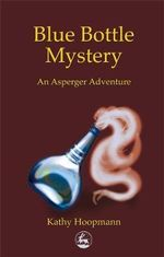 Blue Bottle Mystery : An Asperger Adventure - Kathy Hoopmann