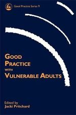 Good Practice with Vulnerable Adults : Good Practice Ser.