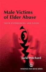 Male Victims of Elder Abuse : Their Experiences and Needs - Jacki Pritchard