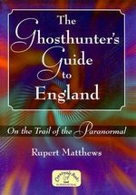 A Ghosthunter's Guide to England : On the Trail of the Paranormal - Rupert Matthews