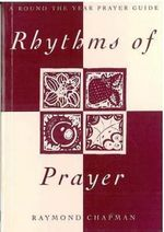 Rhythms of Prayer : A Round-the-year Prayer Guide - Raymond Chapman