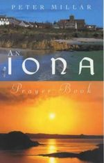 An Iona Prayer Book : Published in this the 60th Anniversary Year of the Founding of the Iona Community - Peter Millar