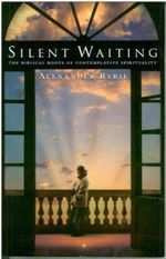 Silent Waiting : The Biblical Roots of Contemplative Spirituality - Alexander Ryrie