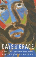 Days of Grace : Forty Days with Jesus - Raymond Chapman