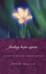 Finding Hope Again : Journeying Beyond Sorrow - Peter Millar