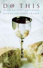 Do This : The Shape, Style and Meaning of the Eucharist - Kenneth W. Stevenson