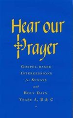 Hear Our Prayer: Years A, B & C : Gospel-Based Intercessions for Sundays and Holy Days - Raymond Chapman