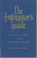 The Intercessor's Guide : How to Plan, Write and Lead Intercessory Prayers - Raymond Chapman