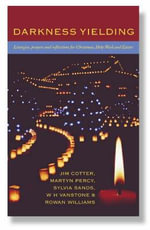 Darkness Yielding : Liturgies, Prayers and Reflections for Christmas, Holy Week and Easter - Jim Cotter