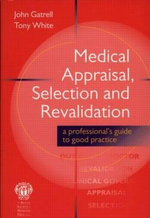 Medical Appraisal, Selection and Revalidation : A Professional's Guide to Good Practice - John Gatrell