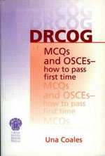 DRCOG MCQs and OSCEs - How to Pass First Time : How to Pass First Time - Una F. Coales
