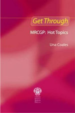 Get Through MRCGP : Hot Topics - Una F. Coales
