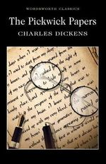 Pickwick Papers : Wordsworth Classics - Charles Dickens