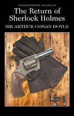 The Return of Sherlock Holmes : Wordsworth Classics - Sir Arthur Conan Doyle