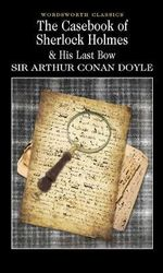 The Casebook of Sherlock Holmes & His Last Bow : Wordsworth Classics - Sir Arthur Conan Doyle