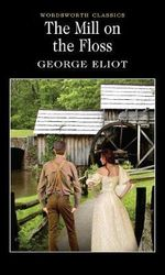 The Mill on the Floss : Wordsworth Classics - George Eliot