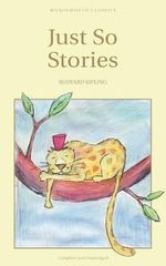 Just So Stories : Wordsworth's Children's Classics - Rudyard Kipling