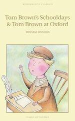 Tom Brown's Schooldays / Tom Brown at Oxford : Wordsworth Classics - Thomas Hughes