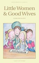Little Women and Good Wives : Wordsworth Classics - Louisa May Alcott