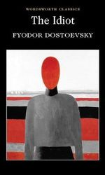 The Idiot : Wordsworth Classics - Fyodor Dostoyevsky