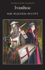 Ivanhoe : Wordsworth Classics - Sir Walter Scott
