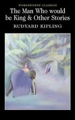 The Man Who Would be King and Other Stories : Wordsworth Classics - Rudyard Kipling