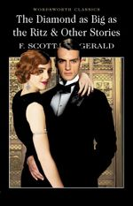 The Diamond as Big as the Ritz & Other Stories : Wordsworth Classics - F. Scott Fitzgerald